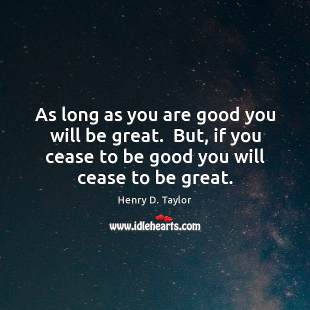 As long as you are good you will be great.  But, if Image