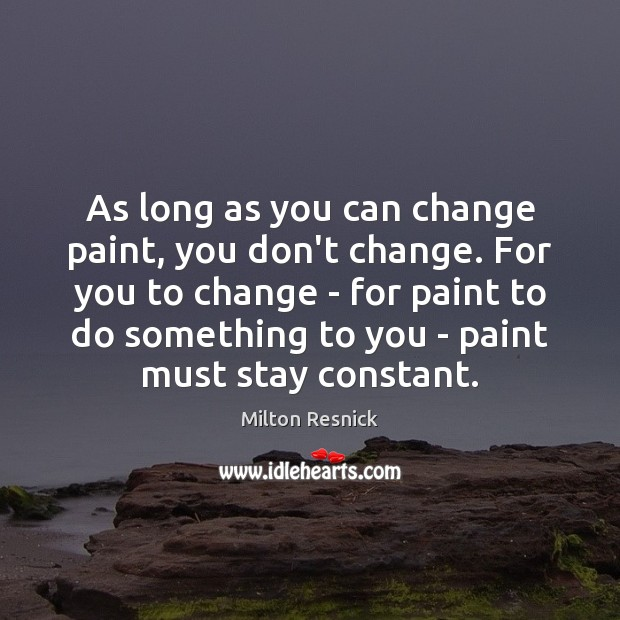 Image, As long as you can change paint, you don't change. For you
