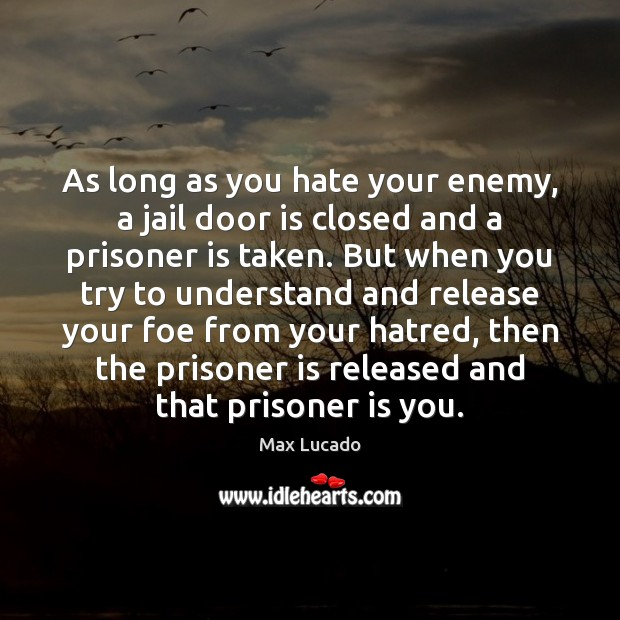 As long as you hate your enemy, a jail door is closed Image