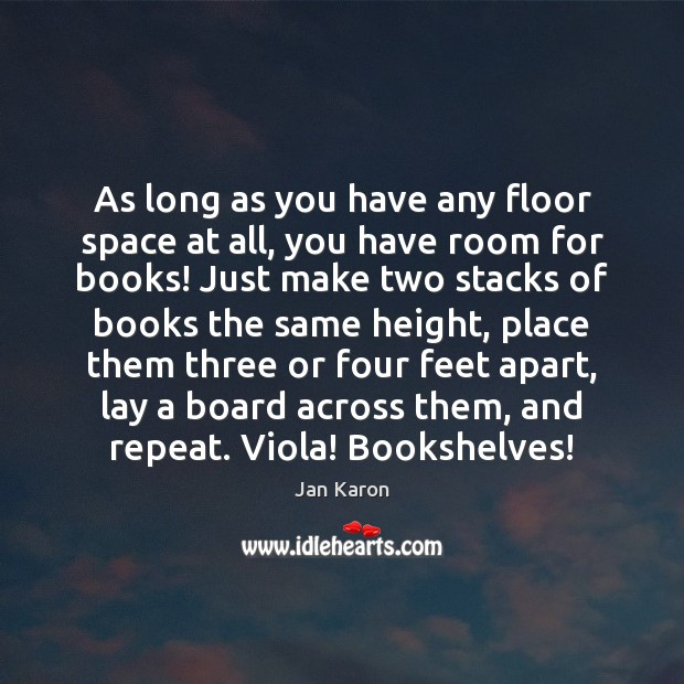 As long as you have any floor space at all, you have Jan Karon Picture Quote