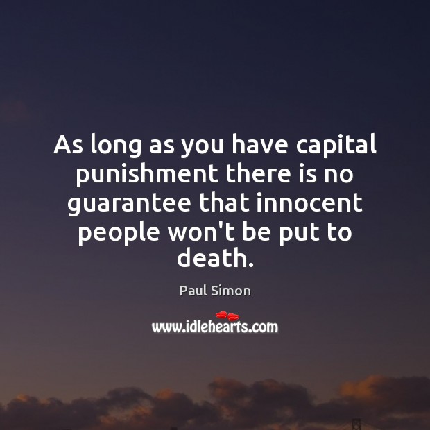 As long as you have capital punishment there is no guarantee that Paul Simon Picture Quote