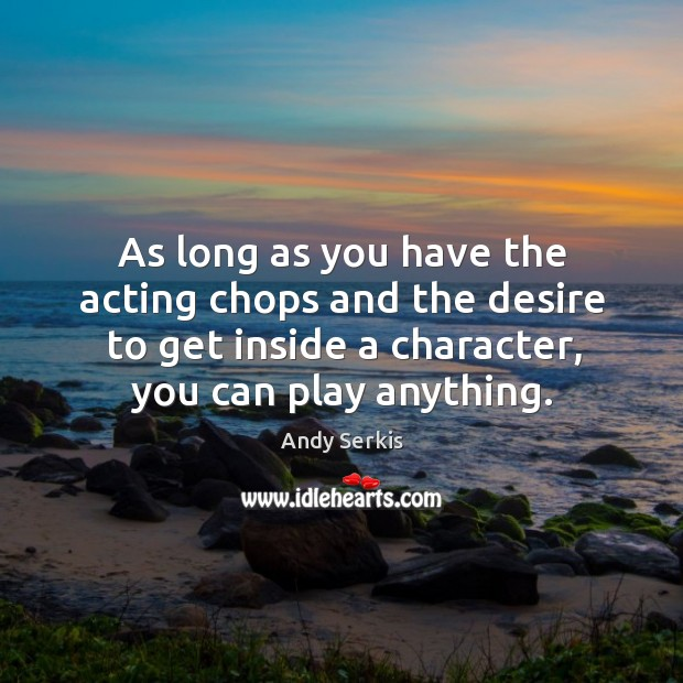 Image, As long as you have the acting chops and the desire to