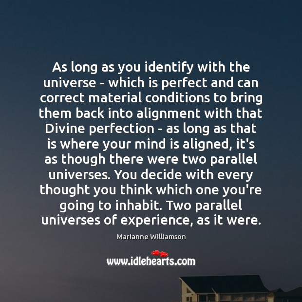 As long as you identify with the universe – which is perfect Image