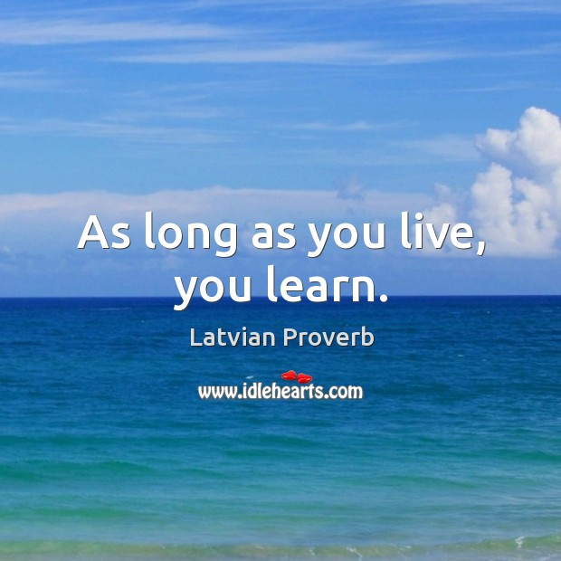 As long as you live, you learn. Latvian Proverbs Image