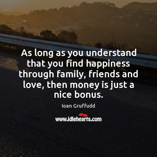Image, As long as you understand that you find happiness through family, friends