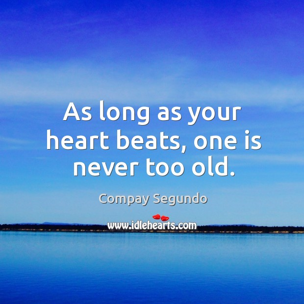 As long as your heart beats, one is never too old. Image