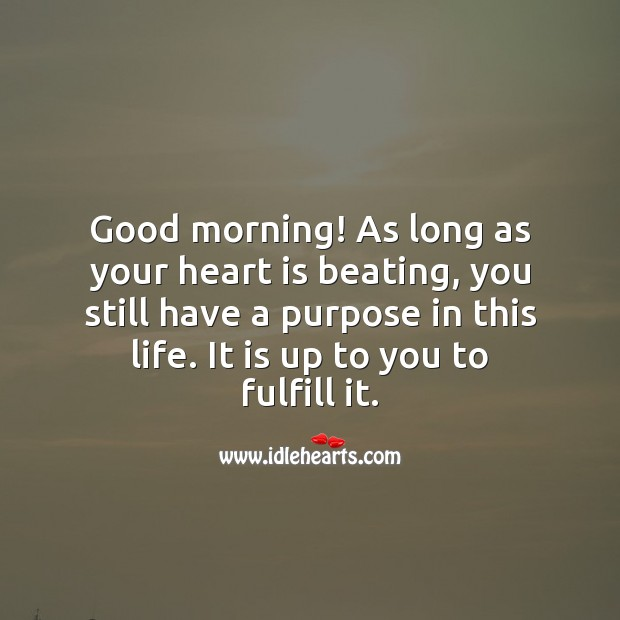As long as your heart is beating, you still have a purpose in this life. Heart Quotes Image