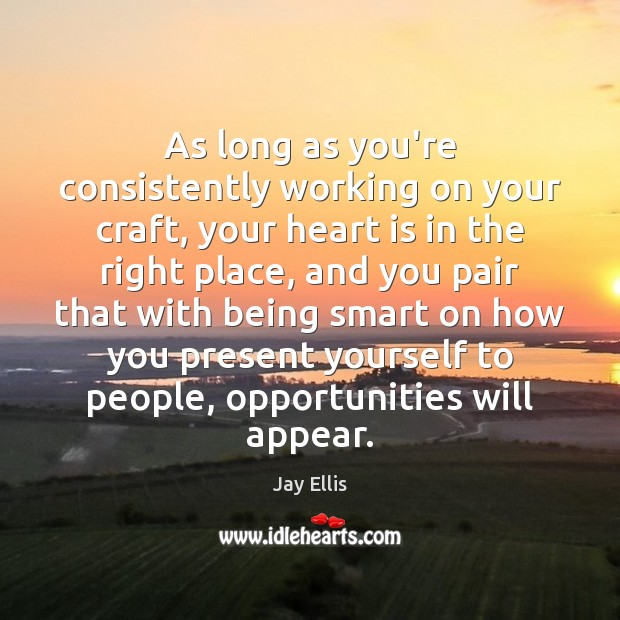 As long as you're consistently working on your craft, your heart is Image