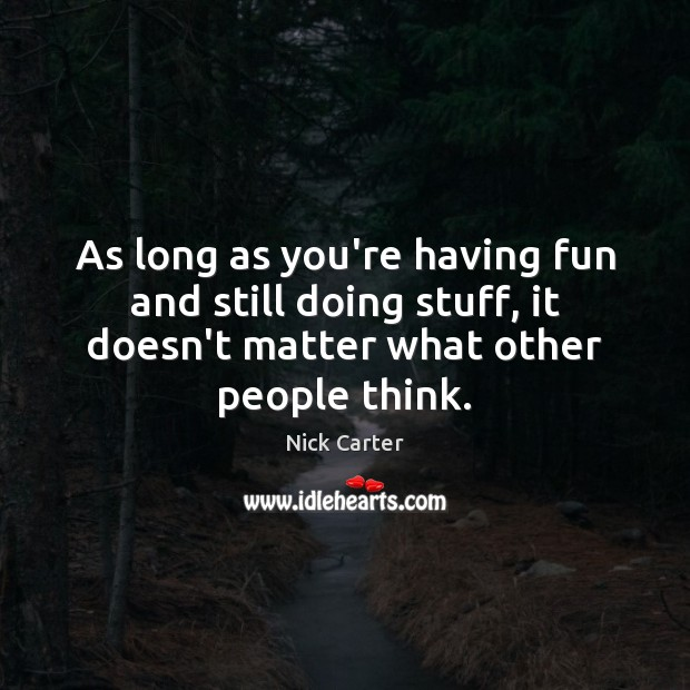 As long as you're having fun and still doing stuff, it doesn't Image