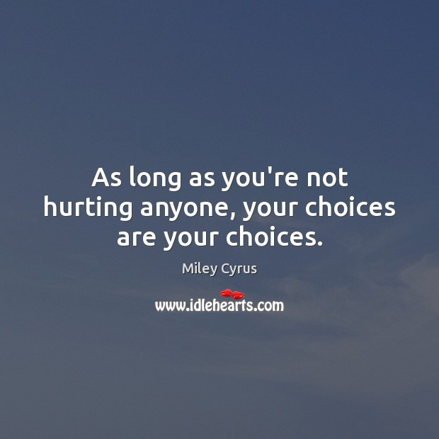 Image, As long as you're not hurting anyone, your choices are your choices.