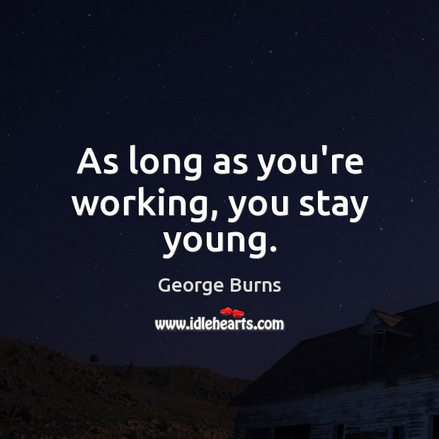 Image, As long as you're working, you stay young.