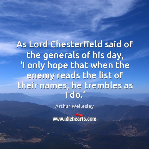 Image, As lord chesterfield said of the generals of his day, 'i only hope that when the