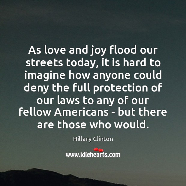 Image, As love and joy flood our streets today, it is hard to