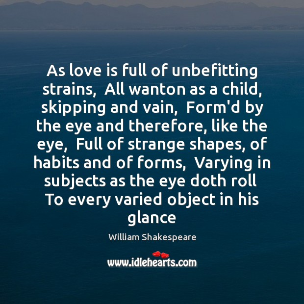 Image, As love is full of unbefitting strains,  All wanton as a child,