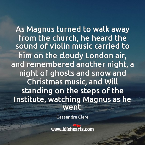 As Magnus turned to walk away from the church, he heard the Cassandra Clare Picture Quote