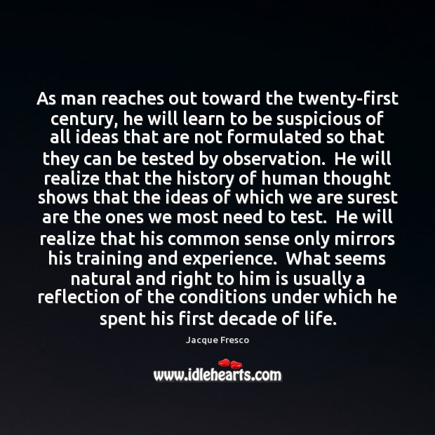 As man reaches out toward the twenty-first century, he will learn to Jacque Fresco Picture Quote