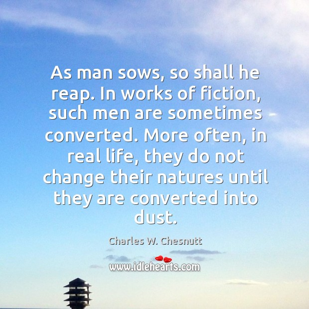 As man sows, so shall he reap. In works of fiction, such men are sometimes converted. Image
