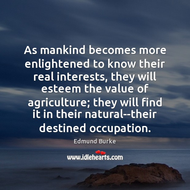 As mankind becomes more enlightened to know their real interests, they will Image