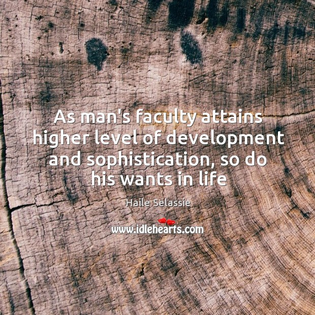 As man's faculty attains higher level of development and sophistication, so do Image