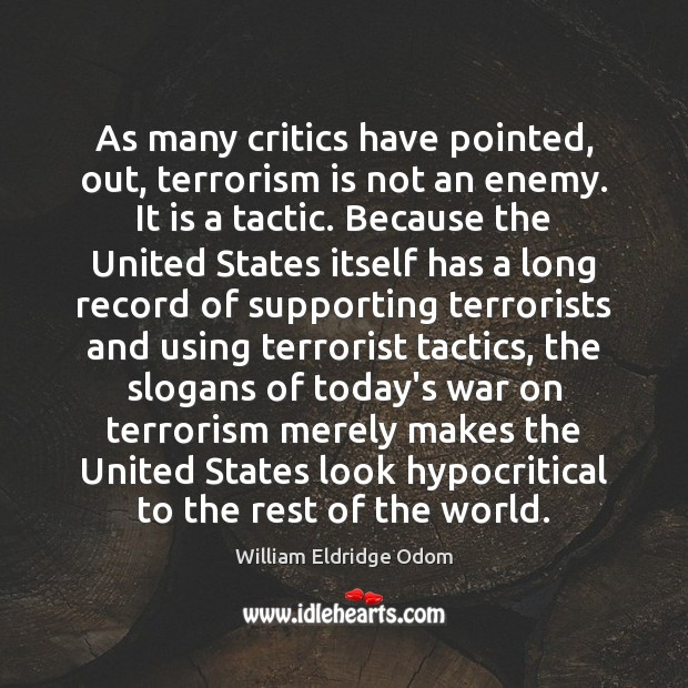 As many critics have pointed, out, terrorism is not an enemy. It Image