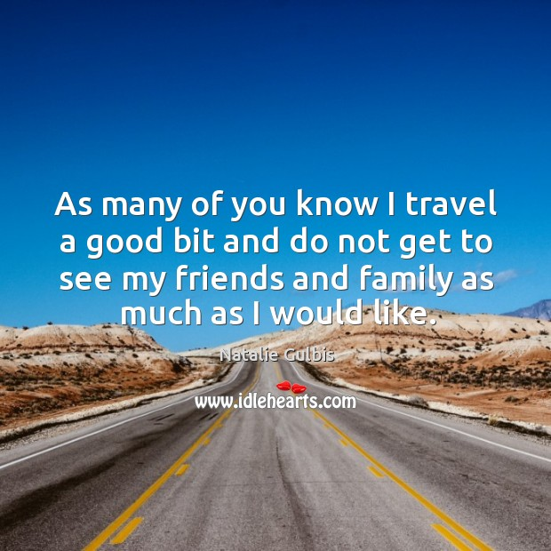 As many of you know I travel a good bit and do not get to see my friends and family as much as I would like. Image