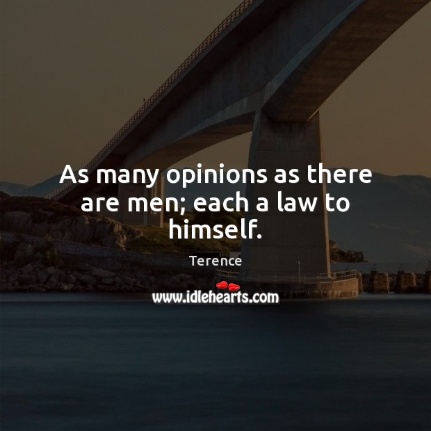 As many opinions as there are men; each a law to himself. Terence Picture Quote