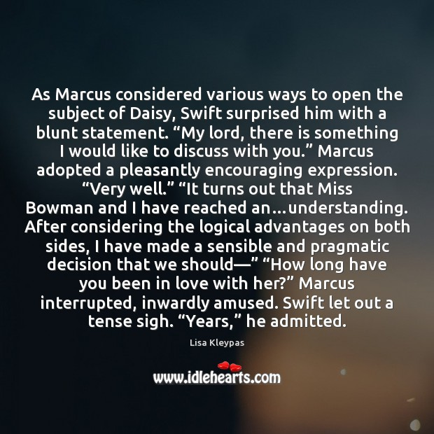 As Marcus considered various ways to open the subject of Daisy, Swift Lisa Kleypas Picture Quote