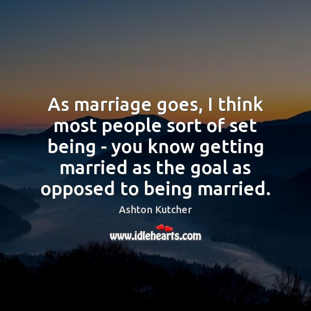As marriage goes, I think most people sort of set being – Image