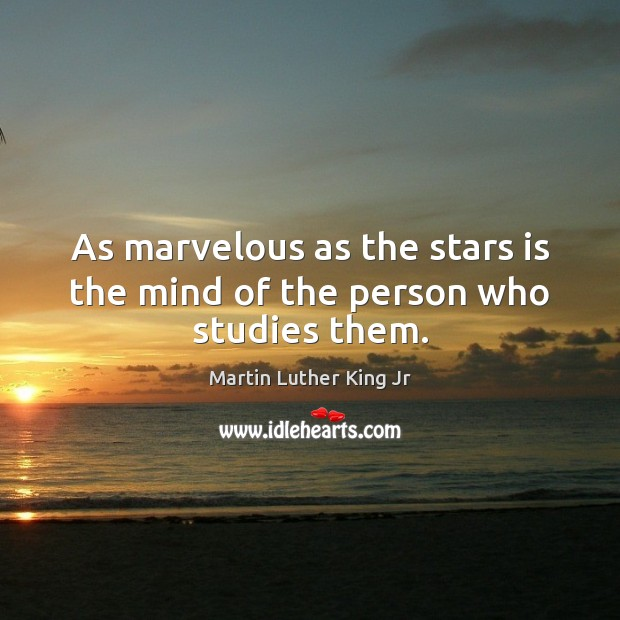 Image, As marvelous as the stars is the mind of the person who studies them.