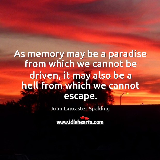 Image, As memory may be a paradise from which we cannot be driven, it may also be a hell from which we cannot escape.