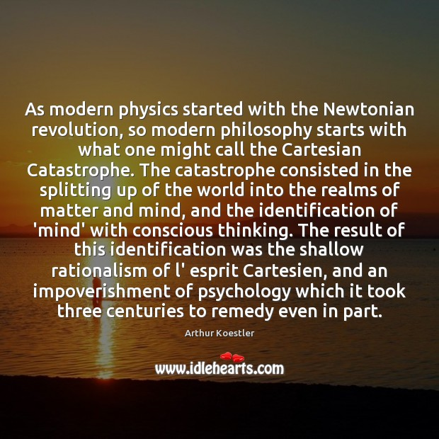 As modern physics started with the Newtonian revolution, so modern philosophy starts Image