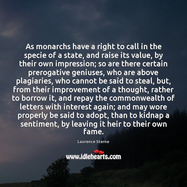 As monarchs have a right to call in the specie of a Image