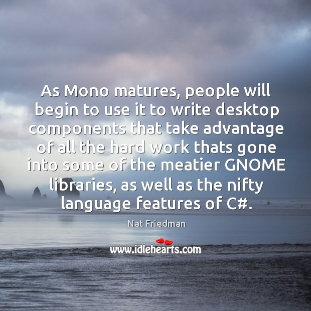 As Mono matures, people will begin to use it to write desktop Image