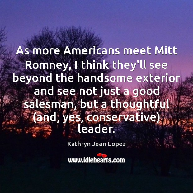 Image, As more Americans meet Mitt Romney, I think they'll see beyond the