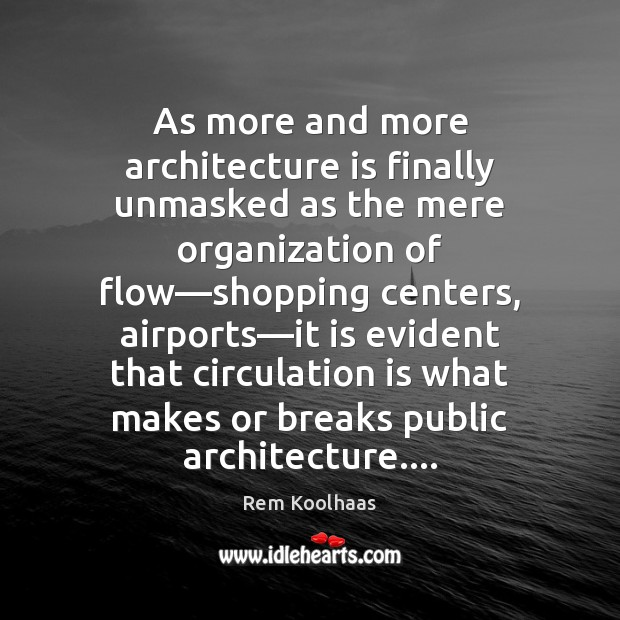 As more and more architecture is finally unmasked as the mere organization Architecture Quotes Image