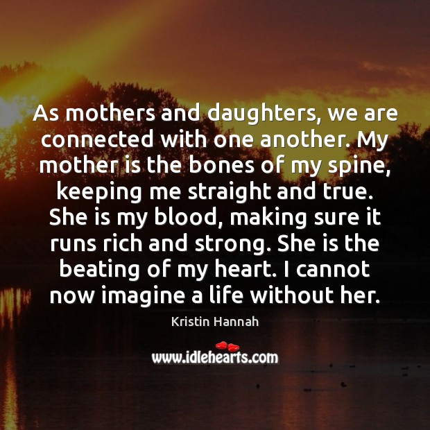 Image, As mothers and daughters, we are connected with one another. My mother