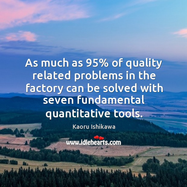 As much as 95% of quality related problems in the factory can be Kaoru Ishikawa Picture Quote