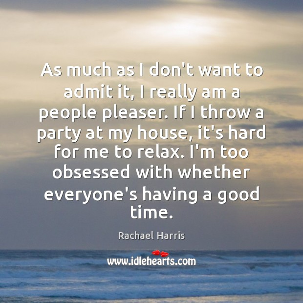 As much as I don't want to admit it, I really am Rachael Harris Picture Quote