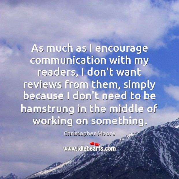 As much as I encourage communication with my readers, I don't want Image