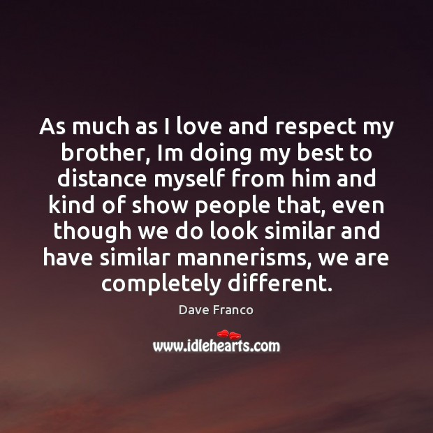 Dave Franco Picture Quote image saying: As much as I love and respect my brother, Im doing my