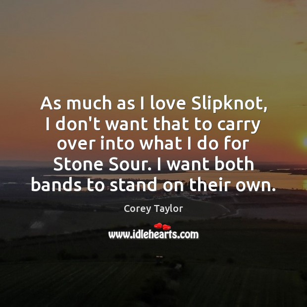 As much as I love Slipknot, I don't want that to carry Corey Taylor Picture Quote