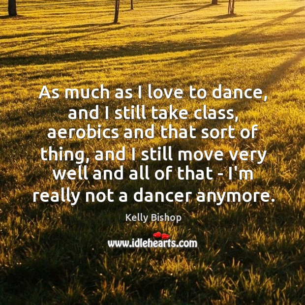 As much as I love to dance, and I still take class, Image