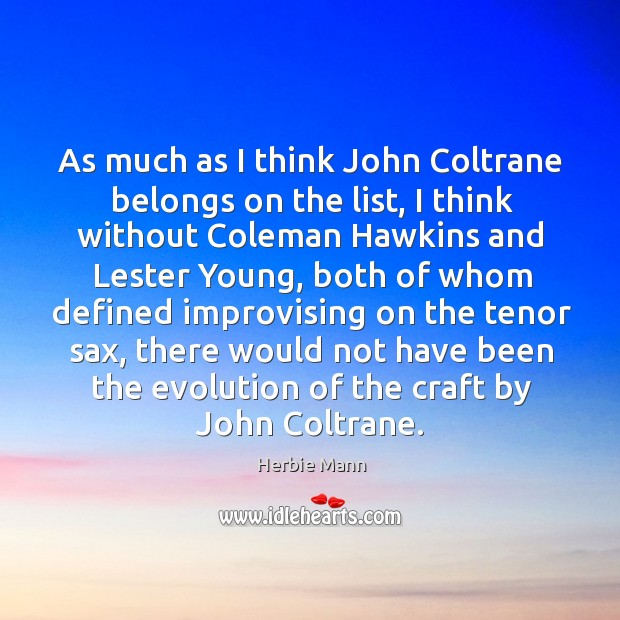 As much as I think John Coltrane belongs on the list, I Image