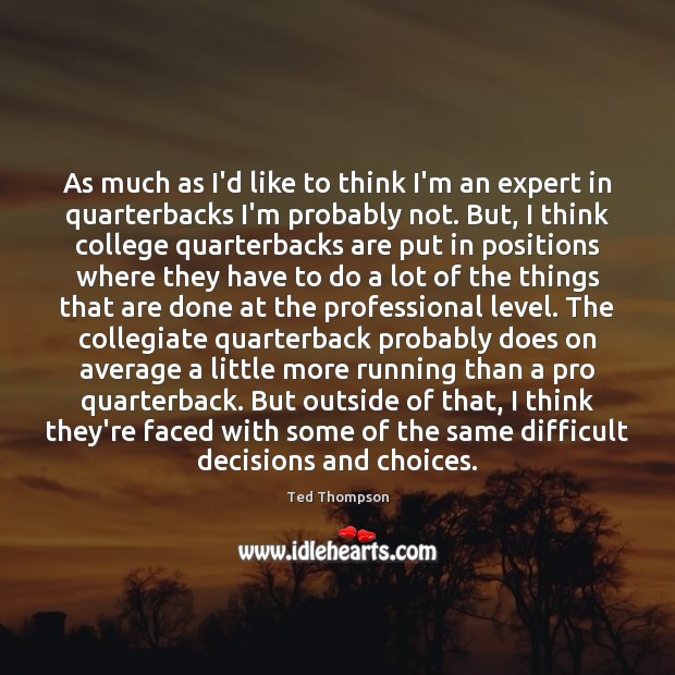 As much as I'd like to think I'm an expert in quarterbacks Image