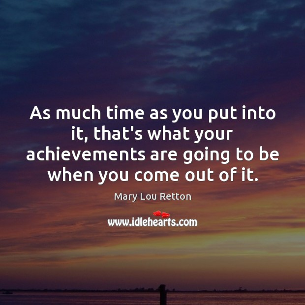 Image, As much time as you put into it, that's what your achievements