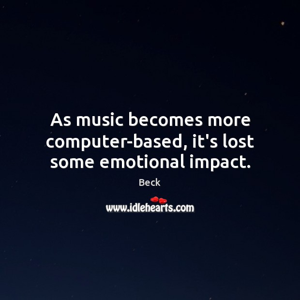 Image, As music becomes more computer-based, it's lost some emotional impact.