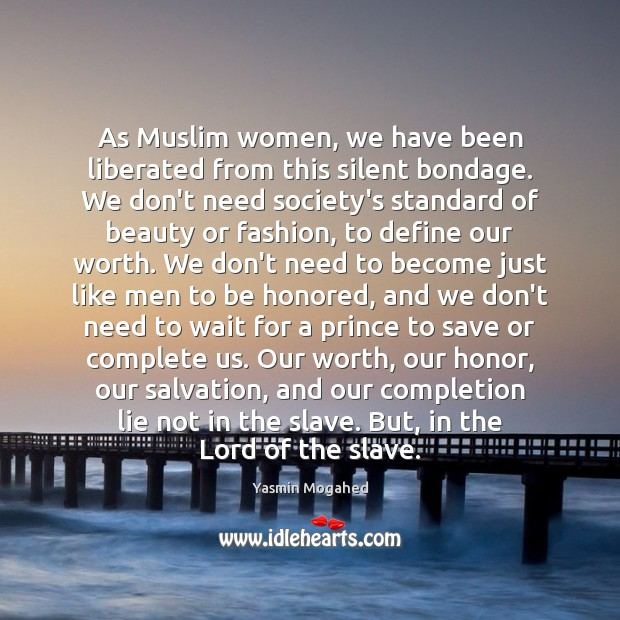Image, As Muslim women, we have been liberated from this silent bondage. We