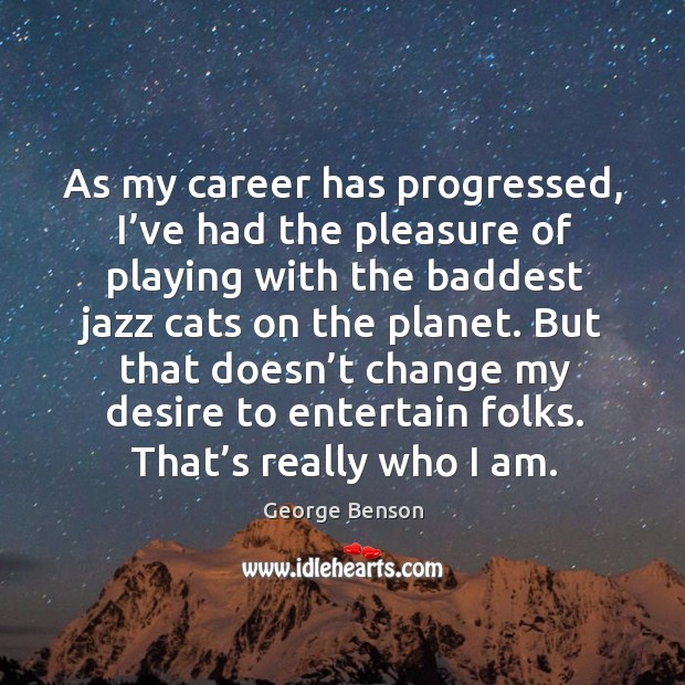 Image, As my career has progressed, I've had the pleasure of playing with the baddest jazz