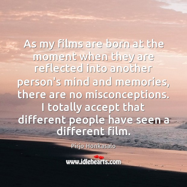 As my films are born at the moment when they are reflected Image