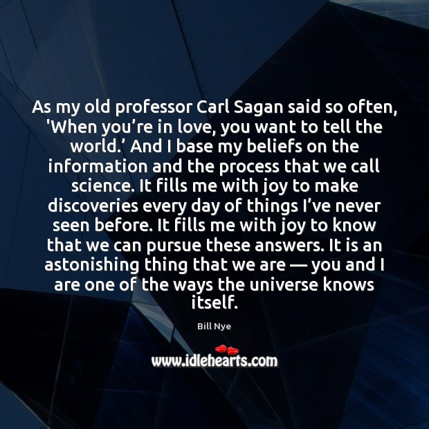 As my old professor Carl Sagan said so often, 'When you're Bill Nye Picture Quote